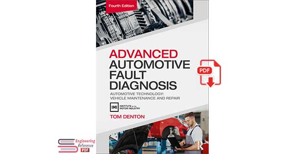 Advanced Automotive Fault Diagnosis: Automotive Technology: Vehicle Maintenance and Repair Fourth Edition by Tom Denton