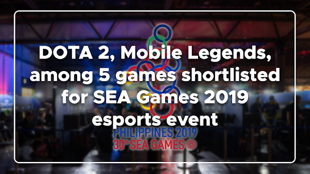 The Philippine SEA Games Organizing Committee  Games : DOTA 2, Mobile Legends, among 5 games shortlisted for SEA Games 2019 esports event