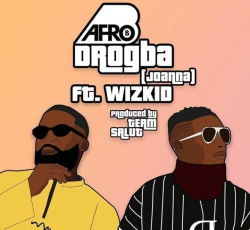 [Music] Afr0 B – Dr0gba (J0anna) Ft. Wizkid | @wizkidayo