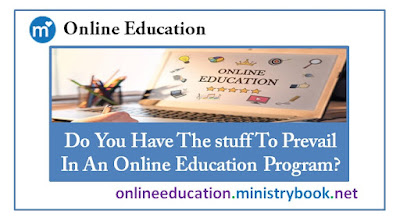 Do You Have The stuff To Prevail In An Online Education Program?