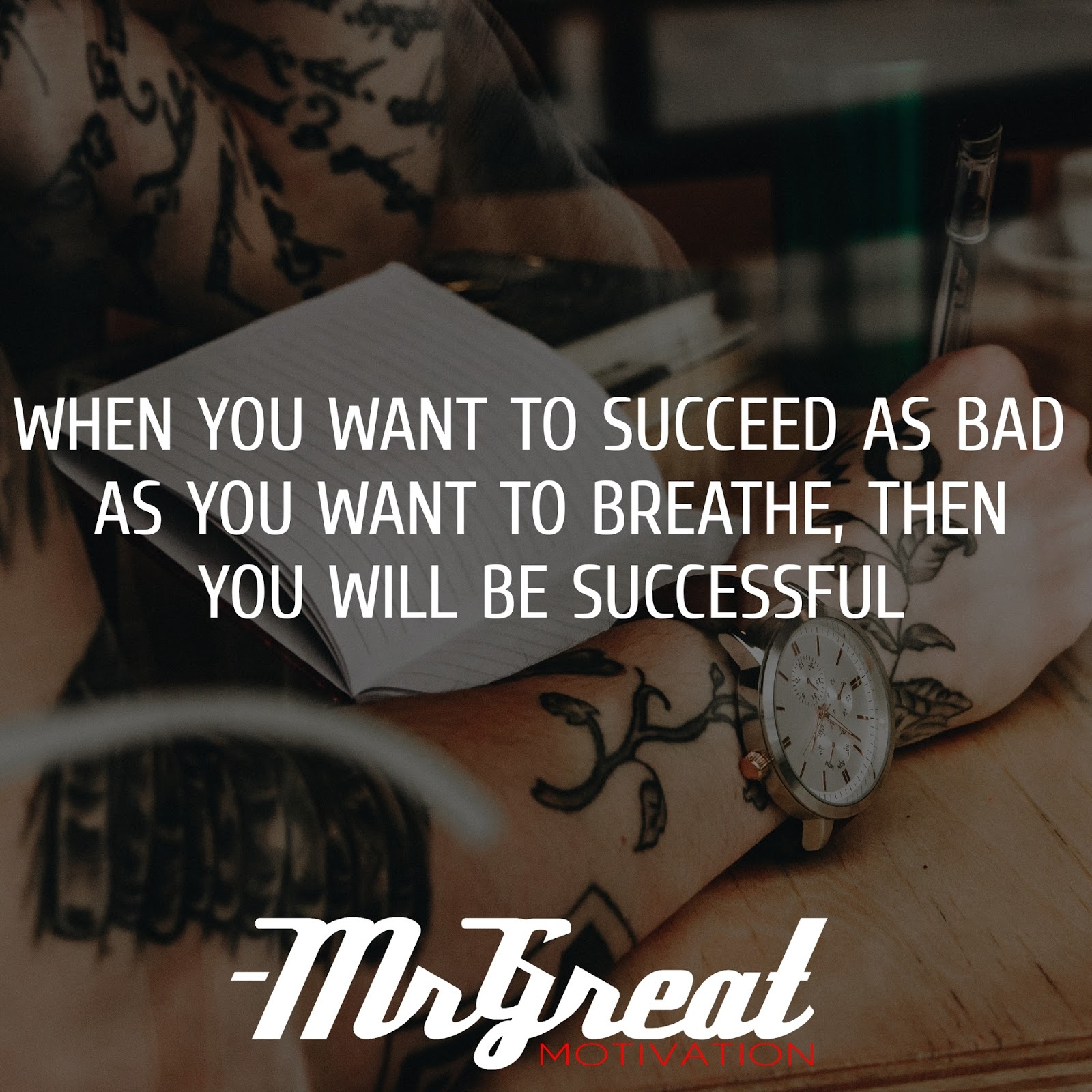 When you want to succeed as bad as you want to breathe, then you will be successful - Eric Thomas