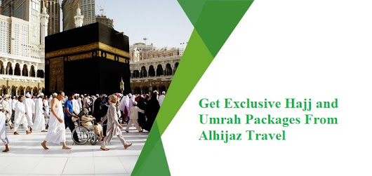 Get Exclusive Hajj and Umrah Packages From Alhijaz Travel