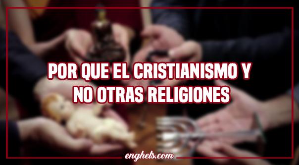 Por que el cristianismo y no otras religiones