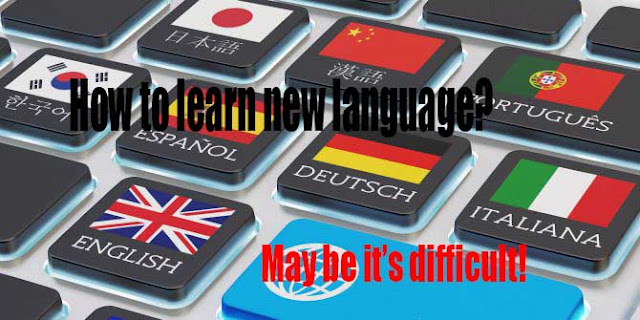 How to learn new language? may be it's difficult !