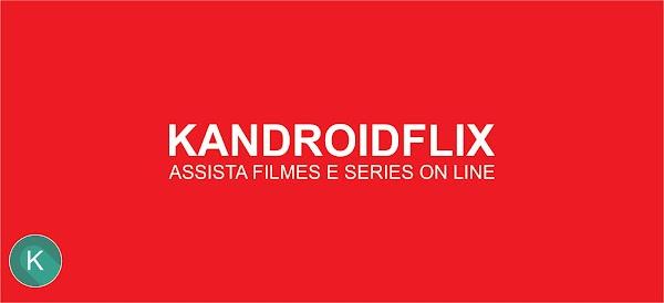 KandroidFlix, assistindo Filmes e Series pelo Android!