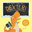 It's Show and Tell, Dexter! Book Review & Giveaway!