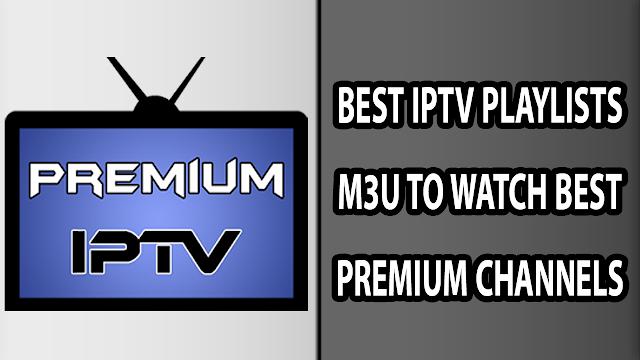 BEST IPTV PLAYLISTS M3U TO WATCH BEST PREMIUM CHANNELS FOR FREE