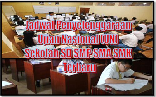 Jadwal Penyelenggaraan Ujian Nasional (UN) Sekolah SD SMP SMA SMK Terbaru