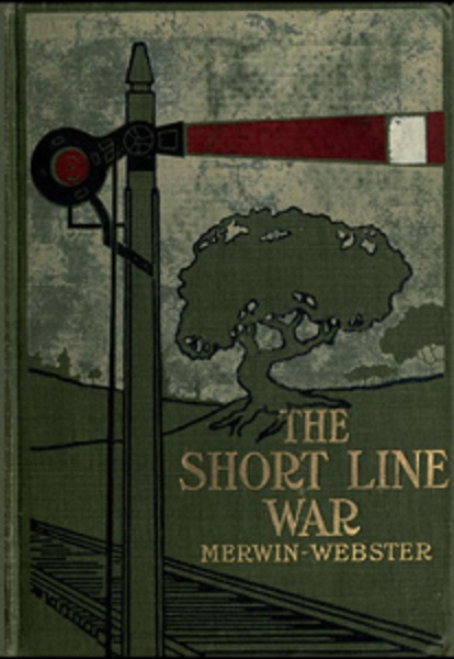 The Short Line War by Samuel Merwin and Henry Kitchell Webster
