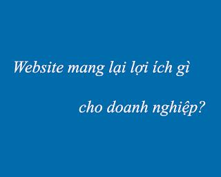 Website mang lại lợi ích gì cho doanh nghiệp?