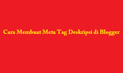 (Tutorial Blog) Cara Membuat Meta Deskripsi Blogger