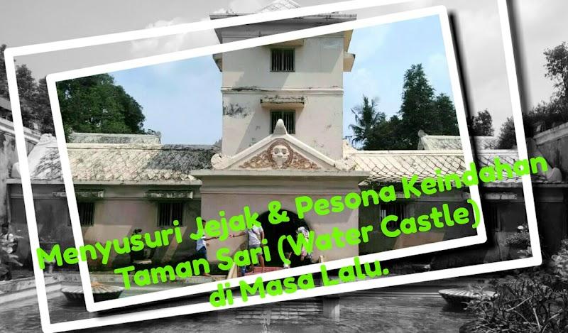 Menyusuri Jejak Romantisme Para Raja Di Balik Pesona Keindahan Taman Sari (Water Castle)