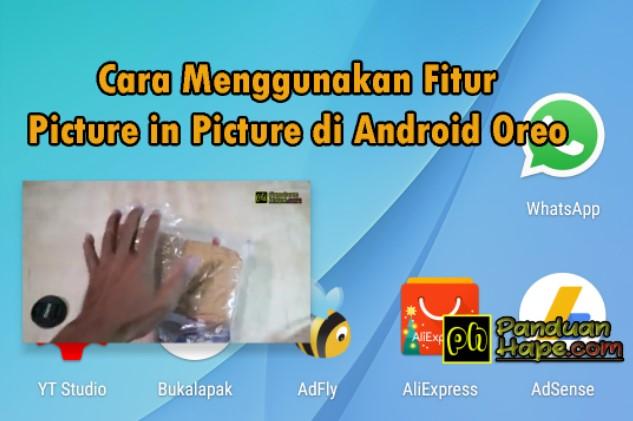 Cara Menggunakan Fitur Picture in Picture di Android Oreo