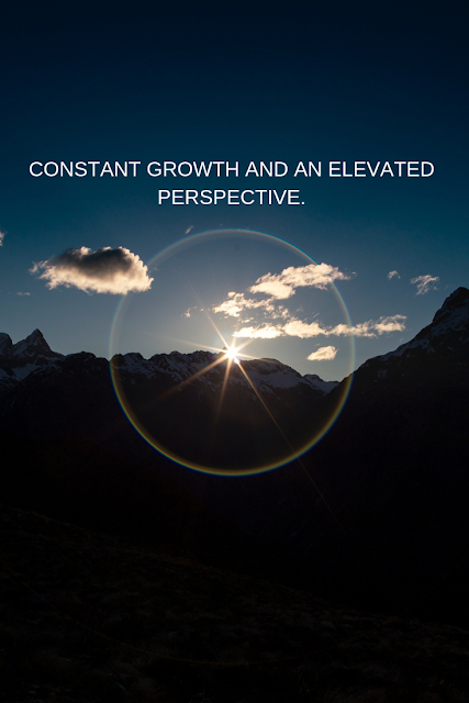 Grow constantly and elevate your perspective.