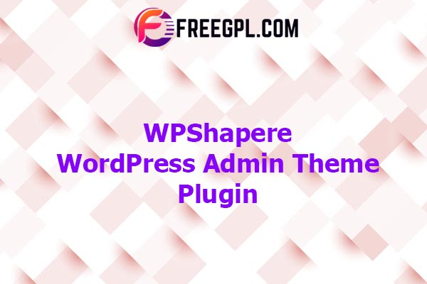 WPShapere - WordPress Admin Theme Nulled Download Free