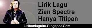 Lirik Lagu Zian Spectre - Hanya Titipan