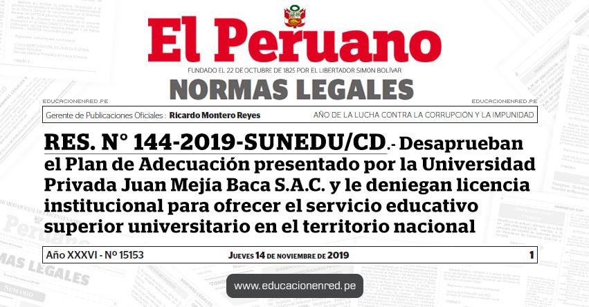 RES. N° 144-2019-SUNEDU/CD - Desaprueban el Plan de Adecuación presentado por la Universidad Privada Juan Mejía Baca S.A.C. y le deniegan licencia institucional para ofrecer el servicio educativo superior universitario en el territorio nacional