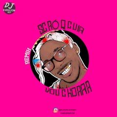 Scró Q Cuia & DJ Vado Poster - Vou Chorar (Remix)