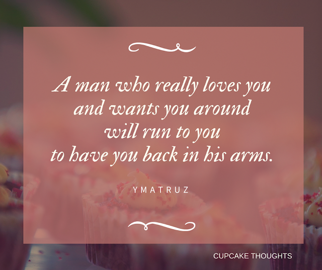 A man who really loves you and wants you around, will run to you to have you back in his arms. True love quote