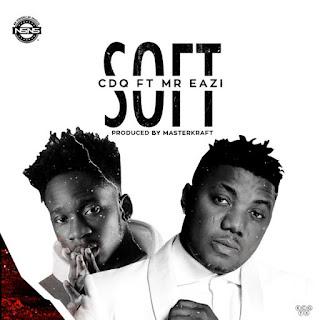 DOWNLOAD MUSIC: CDQ SOFT FT MR EAZI