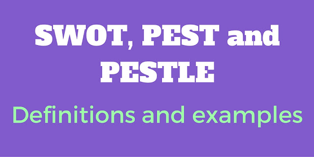 SWOT, PEST and PESTLE - Do You Know The Difference? Definitions, Examples And A Free Template