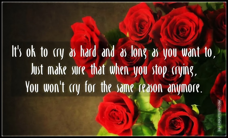 It's Ok To Cry As Hard And As Long As You, Picture Quotes, Love Quotes, Sad Quotes, Sweet Quotes, Birthday Quotes, Friendship Quotes, Inspirational Quotes, Tagalog Quotes