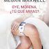 """""""Oye, morena ¿tú que miras?"""" de Megan Maxwell"""