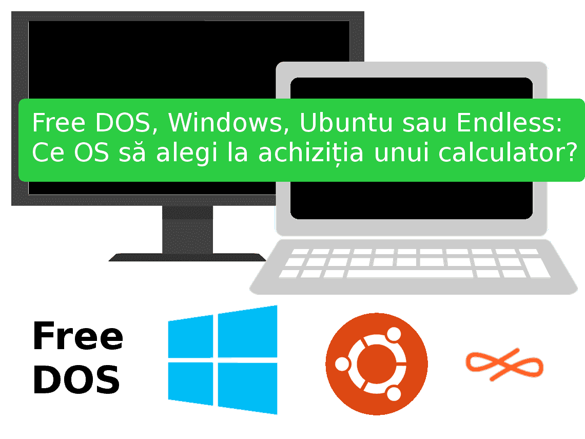 Sistem de operare preinstalat: FreeDOS, Windows, Ubuntu, Endless