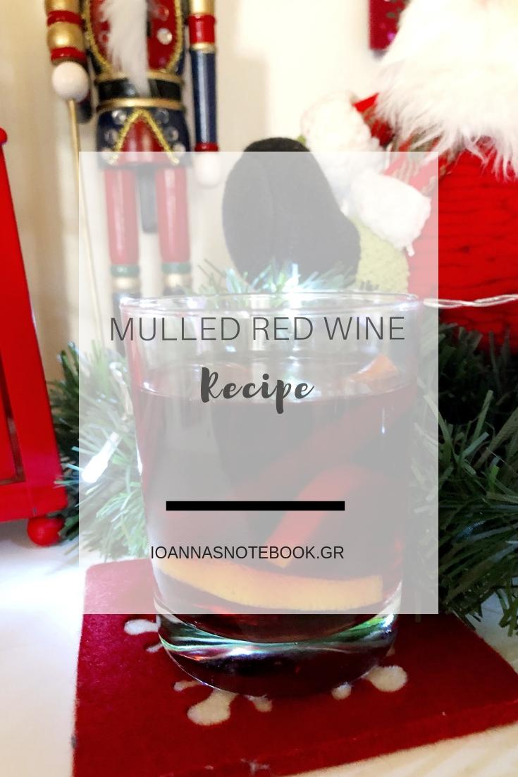 Ζεστό κρασί με μπαχαρικά, ή mulled wine ή Glühwein γεμάτο αρώματα υπόσχεται να μας ζεστάνει και να φέρει τα Χριστούγεννα στο ποτήρι μας   Ioanna's Notebook