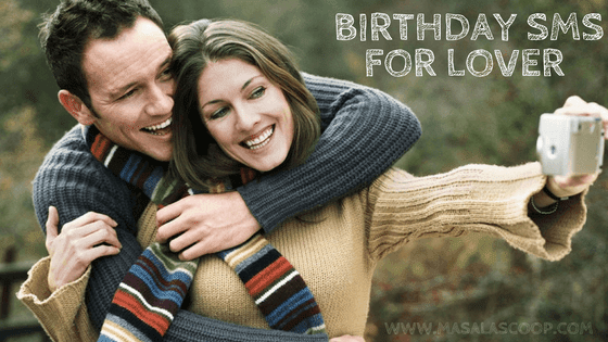 Birthday SMS For Lover ? Here comes the Sweetest of it all you have been waiting for.