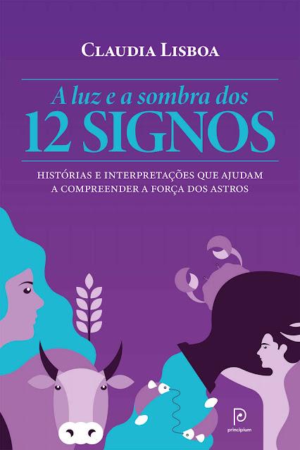 A luz e a sombra dos 12 signos Histórias e interpretações que ajudam a compreender a força dos astros - Claudia Lisboa