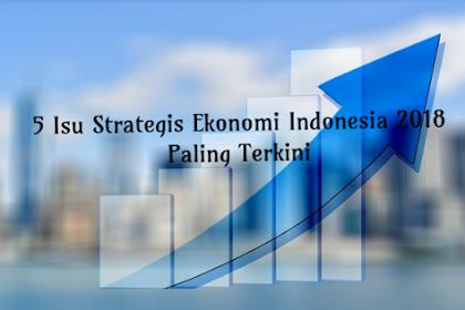 5 Isu Strategis Ekonomi Indonesia 2018 Paling Terkini, Nomor 2 Paling Menarik