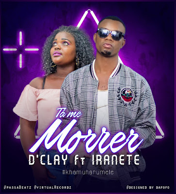 D Clay feat. Iranety - Ta me morrer male [2018]