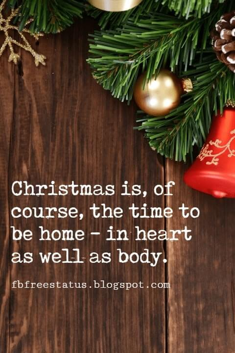 Christmas Quotes, Christmas is, of course, the time to be home - in heart as well as body. -Garry Moore