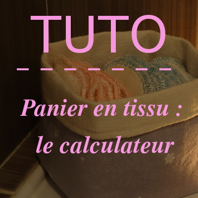 maxi stitch tuto panier en tissu le calculateur. Black Bedroom Furniture Sets. Home Design Ideas