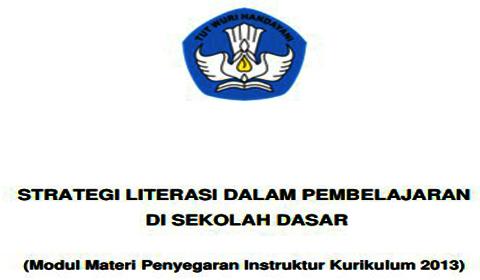 STRATEGI LITERASI DALAM PEMBELAJARAN DI SEKOLAH DASAR (SD) - (Modul Materi Penyegaran Instruktur Kurikulum 2013)