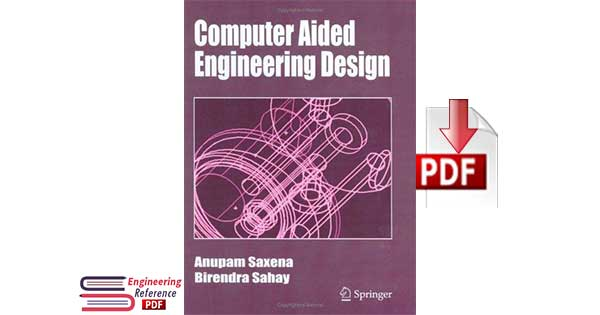 Computer Aided Engineering Design 1st edition by Anupam Saxena, Birendra Sahay