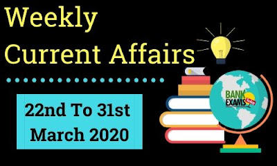 Weekly Current Affairs 22nd To 31st March 2020