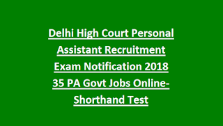 Delhi High Court Personal Assistant Recruitment Exam Notification 2018 35 PA Govt Jobs Online-Shorthand Test