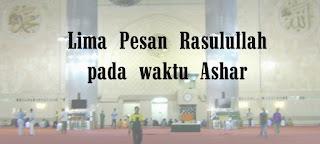 Lima Pesan Rasulullah pada Khutbah  selesai shalat Ashar