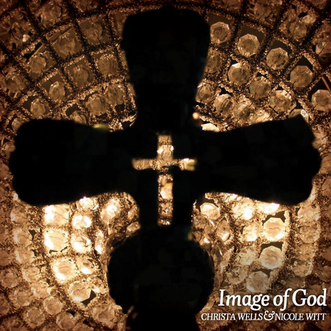 Christa Wells & Nicole Witt - Image of God 2011 English Christian Album