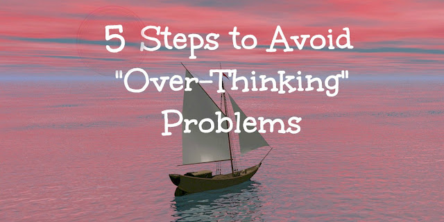 5 Biblical Steps to Avoid Over-Thinking Your Problems