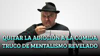 COMO QUITAR LA ADICCIÓN A LA COMIDA. TRUCO DE MENTALISMO REVELADO