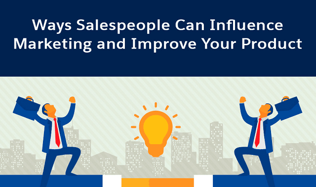 Ways Salespeople Can Influence Marketing and Improve Your Product