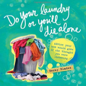Do Your Laundry or You'll Die Alone: Advice Your Mother Would Give If She Thought You Were Listening sover