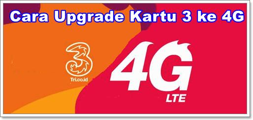 cara upgrade kartu 3 dari 3G ke 4G LTE