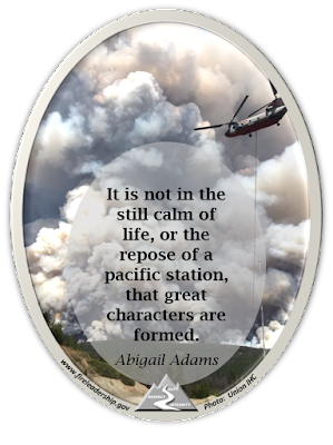 It is not in the still calm of life, or the repose of a pacific station, that great characters are formed. Abigail Adams (Helicopter working a large fire)