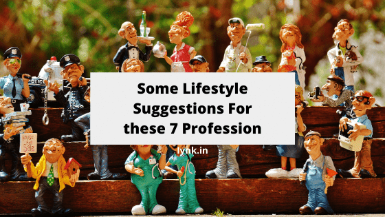 Some Lifestyle Suggestions For these 7 professions