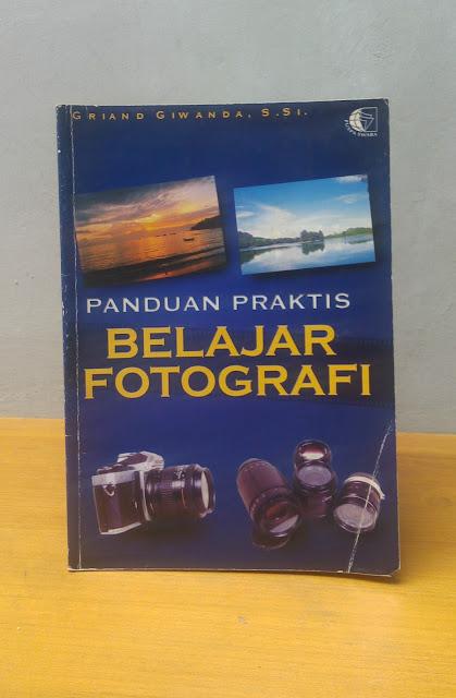 PANDUAN PRAKTIS BELAJAR FOTOGRAFI, Grian Giwanda S.Si