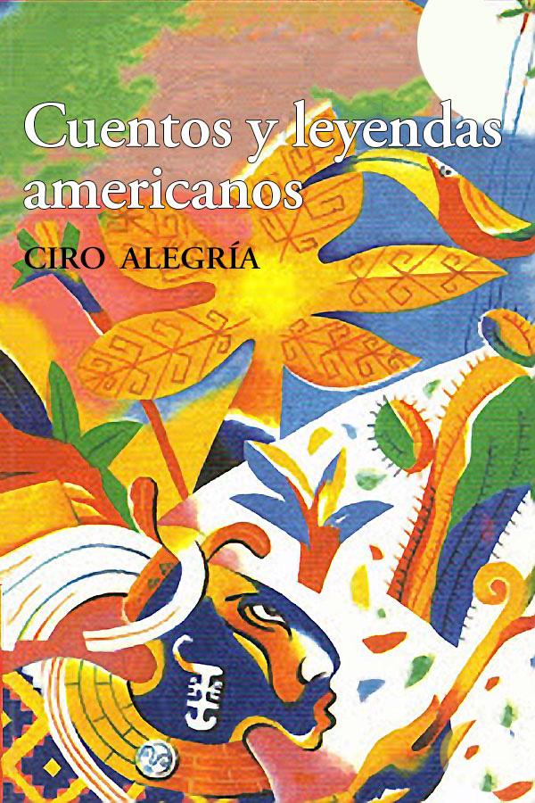 Cuentos y leyendas americanos – Alegría Ciro